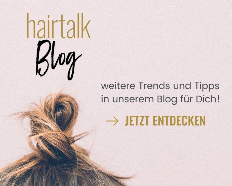 Hairtalk Blog - Tipps und Trends